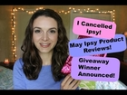 Cancelled Ipsy!! May Ipsy Product Reviews and Giveaway Winner Announced