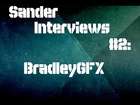 Sander Interviews: #2 -  Bradley James (BradleyGFX) Part 1