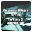 Paranormal Witness S03E03 - The Curse of Lonergan Farm